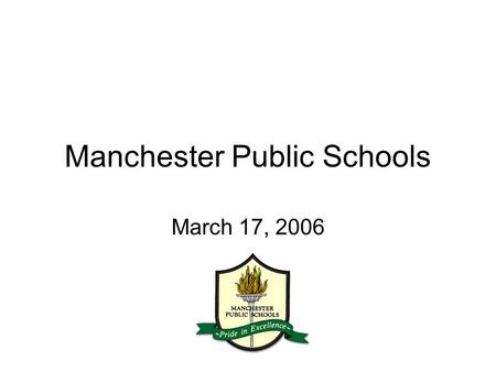 "Manchester Public Schools March 17, 2006. Teaching…. ""If a child does not know how to read, we teach. If a child does not know how to swim, we teach."