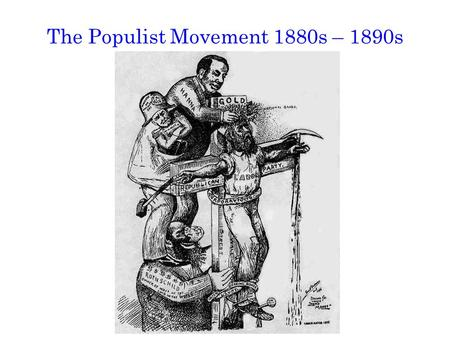 The Populist Movement 1880s – 1890s. The Beginnings of Populism Mechanizing farms cost money Farmers borrow money to buy machinery Mechanization increases.