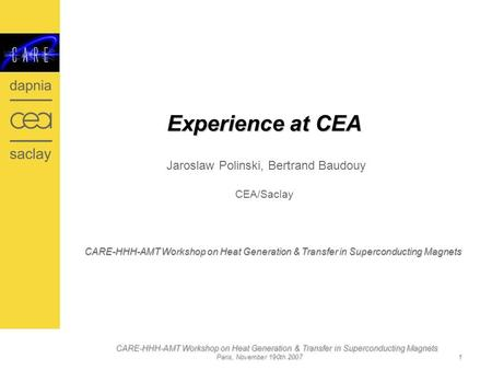 CARE-HHH-AMT Workshop on Heat Generation & Transfer in Superconducting Magnets Paris, November 190th 2007 1 Experience at CEA Experience at CEA Jaroslaw.