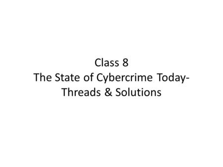 Class 8 The State of Cybercrime Today- Threads & Solutions.