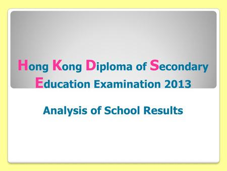 H ong K ong D iploma of S econdary E ducation Examination 2013 Analysis of School Results.