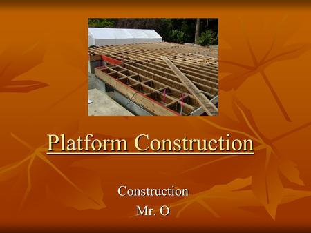 Platform Construction Construction Mr. O. Platform Construction For use in construction jobs where a house is built over a basement or crawl space. For.