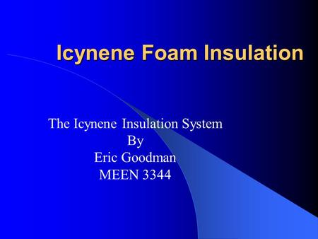 Icynene Foam Insulation The Icynene Insulation System By Eric Goodman MEEN 3344.