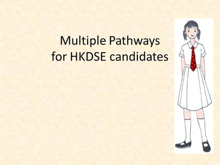 Multiple Pathways for HKDSE candidates. Career mapping Interest Abilities Careers aspirations.