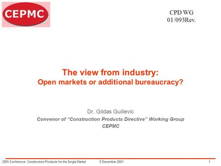 15 December 2001CEN Conference: Construction Products for the Single Market The view from industry: Open markets or additional bureaucracy? Dr. Gildas.