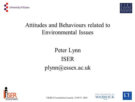 UKHLS Consultation Launch, 19/06/07, RSS Attitudes and Behaviours related to Environmental Issues Peter Lynn ISER