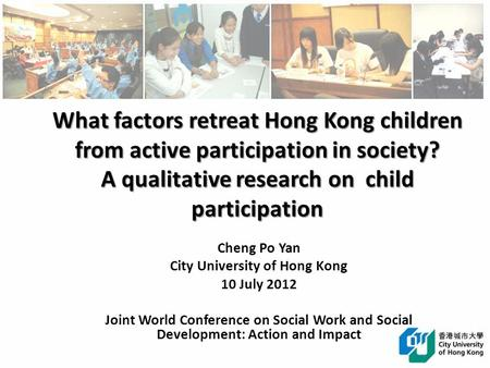 What factors retreat Hong Kong children from active participation in society? A qualitative research on child participation Cheng Po Yan City University.