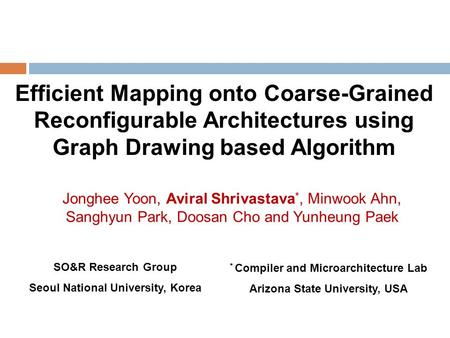 Efficient Mapping onto Coarse-Grained Reconfigurable Architectures using Graph Drawing based Algorithm Jonghee Yoon, Aviral Shrivastava *, Minwook Ahn,