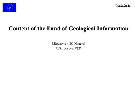 Content of the Fund of Geological Information I.Bogatyrev, SC Mineral G.Sergeyeva, CEP GeoInforM.