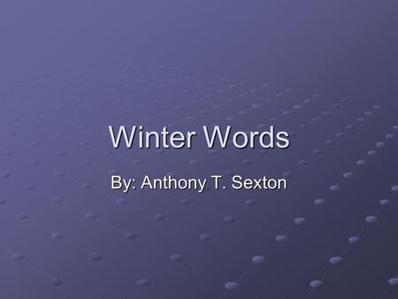 Winter Words By: Anthony T. Sexton. Table Of Contents TTTT hhhh eeee F F F F rrrr oooo zzzz eeee nnnn M M M M aaaa nnnn IIII tttt '''' ssss T T T T iiii.