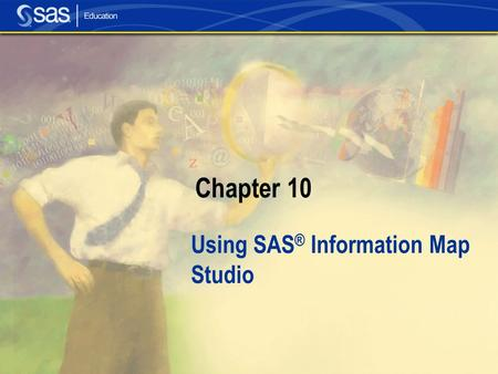 Chapter 10 Using SAS ® Information Map Studio. Section 10.1 Overview of the SAS Information Map Studio.