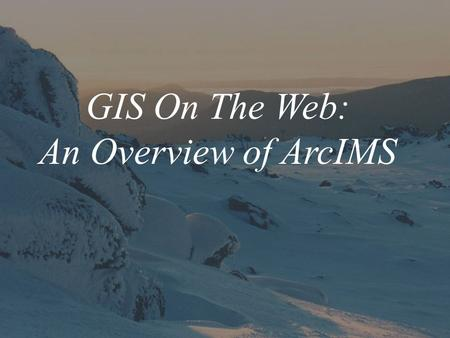 GIS On The Web: An Overview of ArcIMS. *The easy flow of geographic data can offer real-life solutions in many societal sectors, including municipal government,