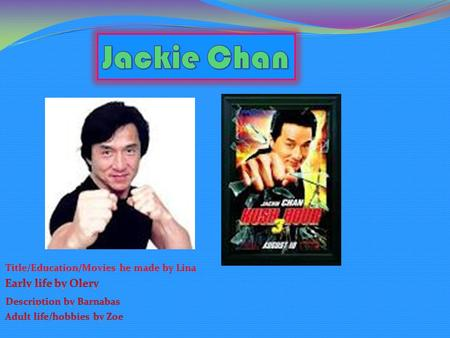 Jackie's father taught him kung fu, how to be patient and courage's At school, he learnt martial arts, acrobatics, singing and acting. He learnt how.
