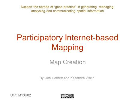 "Support the spread of ""good practice"" in generating, managing, analysing and communicating spatial information Participatory Internet-based Mapping Map."