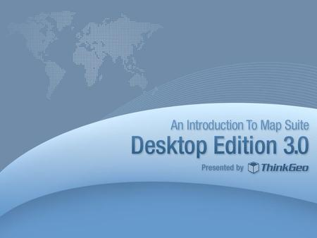 Agenda Introduction New Features in Map Suite Desktop Edition 3.0 Demonstration Where to Get Help and Learn More Q&A 2.