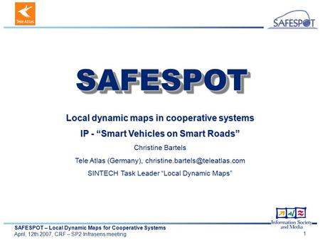 "SAFESPOT – Local Dynamic Maps for Cooperative Systems April, 12th 2007, CRF – SP2 Infrasens meeting 1 Local dynamic maps in cooperative systems IP - ""Smart."