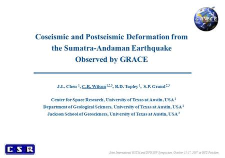 Coseismic and Postseismic Deformation from the Sumatra-Andaman Earthquake Observed by GRACE Joint International GSTM and DFG SPP Symposium, October 15-17,