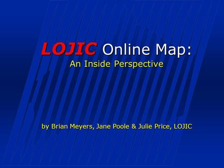 LOJIC Online Map: An Inside Perspective by Brian Meyers, Jane Poole & Julie Price, LOJIC.