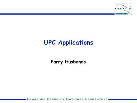 UPC Applications Parry Husbands. Roadmap Benchmark small applications and kernels —SPMV (for iterative linear/eigen solvers) —Multigrid Develop sense.