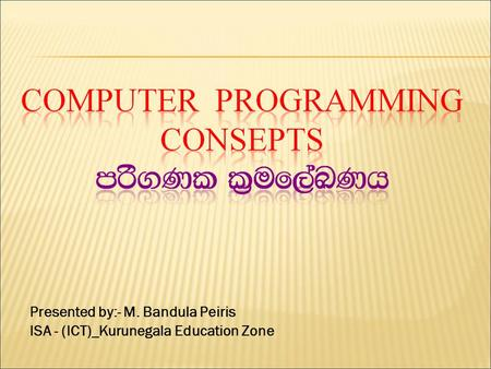 Presented by:- M. Bandula Peiris ISA - (ICT)_Kurunegala Education Zone.