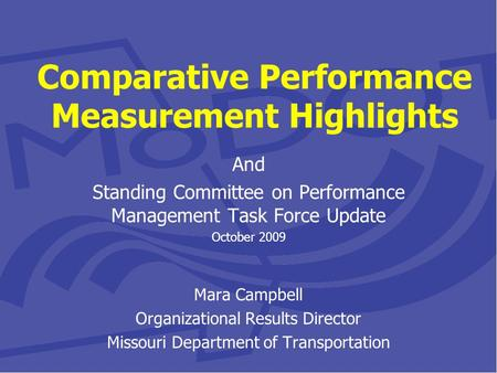 Comparative Performance Measurement Highlights And Standing Committee on Performance Management Task Force Update October 2009 Mara Campbell Organizational.