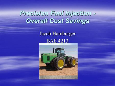 Precision Fuel Injection - Overall Cost Savings Jacob Hamburger BAE 4213.