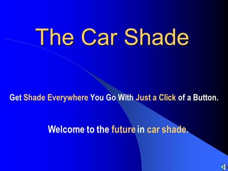 The Car Shade Get Shade Everywhere You Go With Just a Click of a Button. Welcome to the future in car shade.