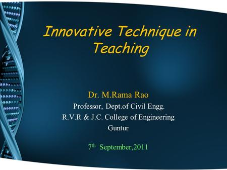 Innovative Technique in Teaching Dr. M.Rama Rao Professor, Dept.of Civil Engg. R.V.R & J.C. College of Engineering Guntur 7 th September,2011.