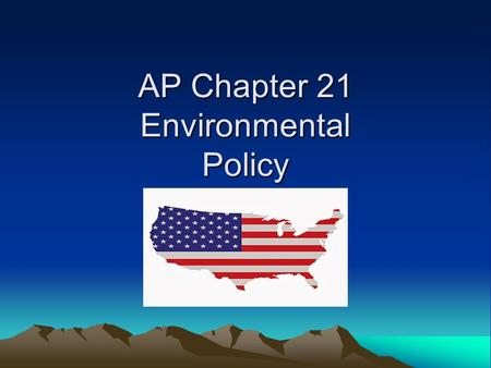 AP Chapter 21 Environmental Policy. Federalism US environmental policy involves state co-operation in order to work.