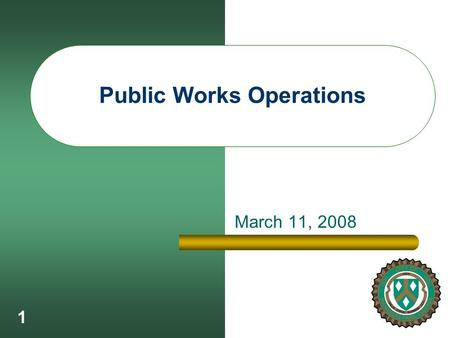 1 Public Works Operations March 11, 2008. 2 Streets – Street Sweeper Warranty repair in February resulted in about 5 weeks of downtime Streets are Dirty.
