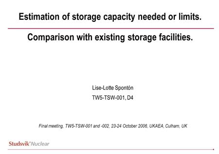 Estimation of storage capacity needed or limits. Comparison with existing storage facilities. Lise-Lotte Spontón TW5-TSW-001, D4 Final meeting, TW5-TSW-001.