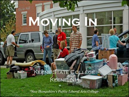 "Moving In Keene State College Keene, NH "" New Hampshire's Public Liberal Arts College"""