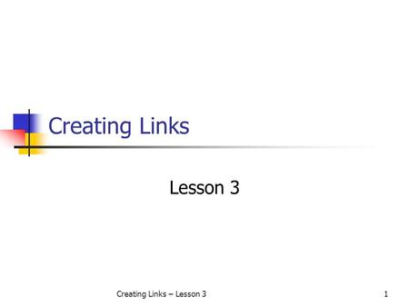 Creating Links – Lesson 31 Creating Links Lesson 3.