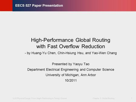 VLSI Physical Design: From Graph Partitioning to Timing Closure Chapter 5: Global Routing © KLMH Lienig 1 EECS 527 Paper Presentation High-Performance.