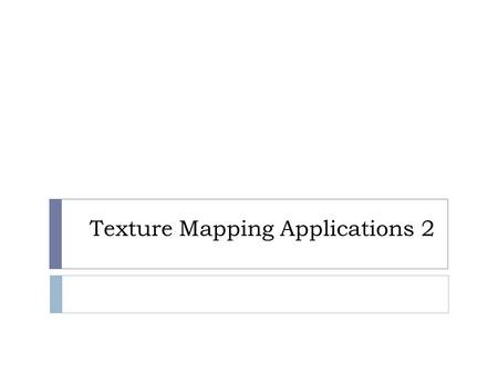 Texture Mapping Applications 2. Parallax Mapping with Slope  parallax mapping assumes that the surface is a single plane  a better approximation  surface.
