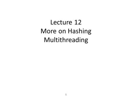 1 Lecture 12 More on Hashing Multithreading. 2 Speakers!