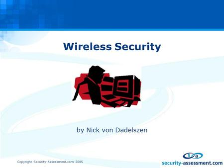 Copyright Security-Assessment.com 2005 Wireless Security by Nick von Dadelszen.