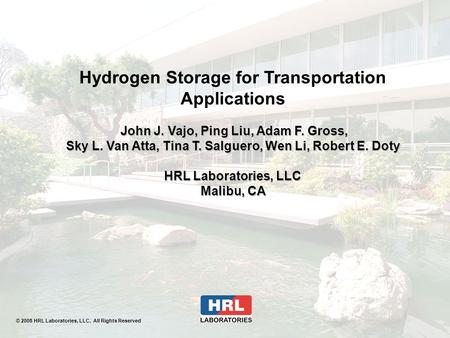 Hydrogen Storage for Transportation Applications John J. Vajo, Ping Liu, Adam F. Gross, John J. Vajo, Ping Liu, Adam F. Gross, Sky L. Van Atta, Tina T.