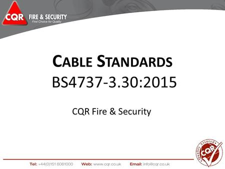 C ABLE S TANDARDS BS4737-3.30:2015 CQR Fire & Security.