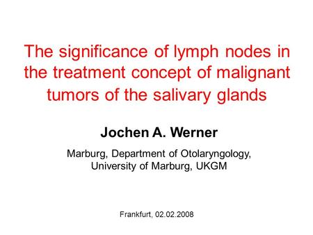 The significance of lymph nodes in the treatment concept of malignant tumors of the salivary glands Jochen A. Werner Marburg, Department of Otolaryngology,