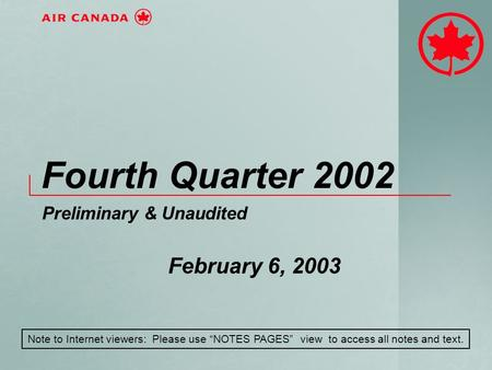 "Fourth Quarter 2002 Preliminary & Unaudited February 6, 2003 Note to Internet viewers: Please use ""NOTES PAGES"" view to access all notes and text."