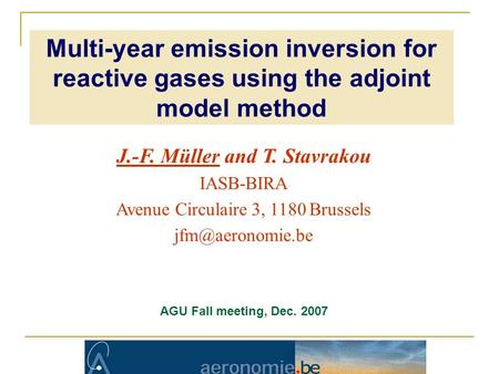 J.-F. Müller and T. Stavrakou IASB-BIRA Avenue Circulaire 3, 1180 Brussels AGU Fall meeting, Dec. 2007 Multi-year emission inversion for.