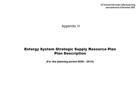 All forecast information reflects planning assumptions as of December 2005. Entergy System Strategic Supply Resource Plan Plan Description (For the planning.
