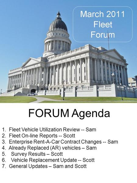 FORUM Agenda 1. Fleet Vehicle Utilization Review -- Sam 2. Fleet On-line Reports -- Scott 3. Enterprise Rent-A-Car Contract Changes -- Sam 4. Already Replaced.
