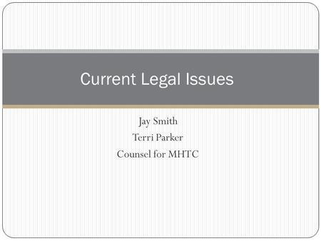 Jay Smith Terri Parker Counsel for MHTC Current Legal Issues.