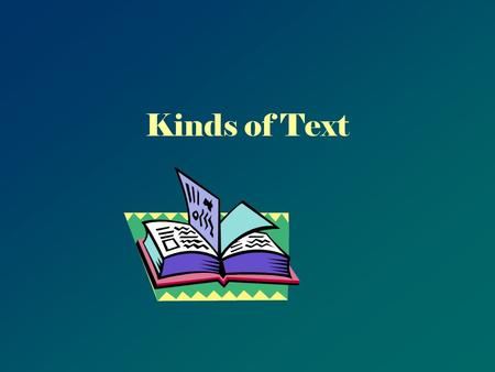 Kinds of Text. Essential Questions What are the different kinds of text? How can knowing the kind of text help me to understand what I read?