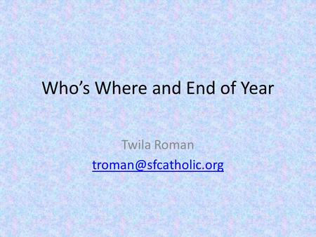 Who's Where and End of Year Twila Roman