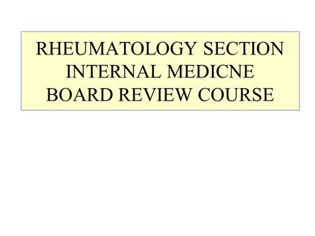 RHEUMATOLOGY SECTION INTERNAL MEDICNE BOARD REVIEW COURSE.