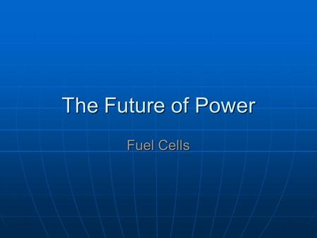 The Future of Power Fuel Cells. What are Fuel Cells? Electrochemical conversion device A fuel cell a battery that does not need recharging. Batteries.