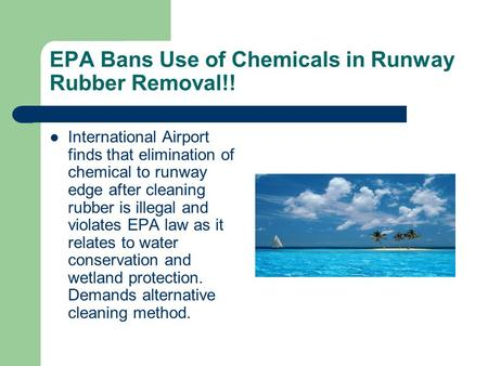 EPA Bans Use of Chemicals in Runway Rubber Removal!! International Airport finds that elimination of chemical to runway edge after cleaning rubber is illegal.